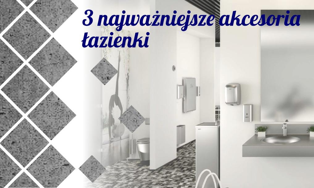 3 najważniejsze akcesoria łazienki publicznej