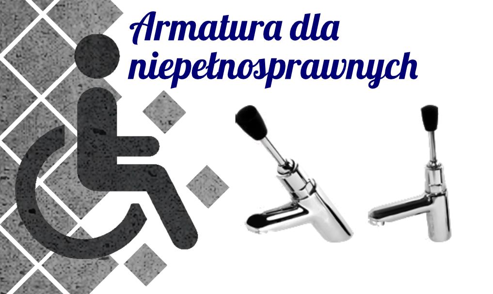 Armatura dla niepełnosprawnych – jak wybrać ?
