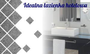 Idealna łazienka hotelowa