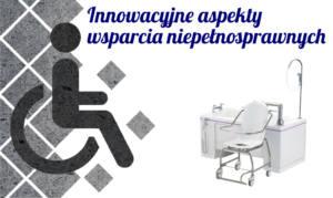 Innowacyjne aspekty wsparcia osób niepełnosprawnych