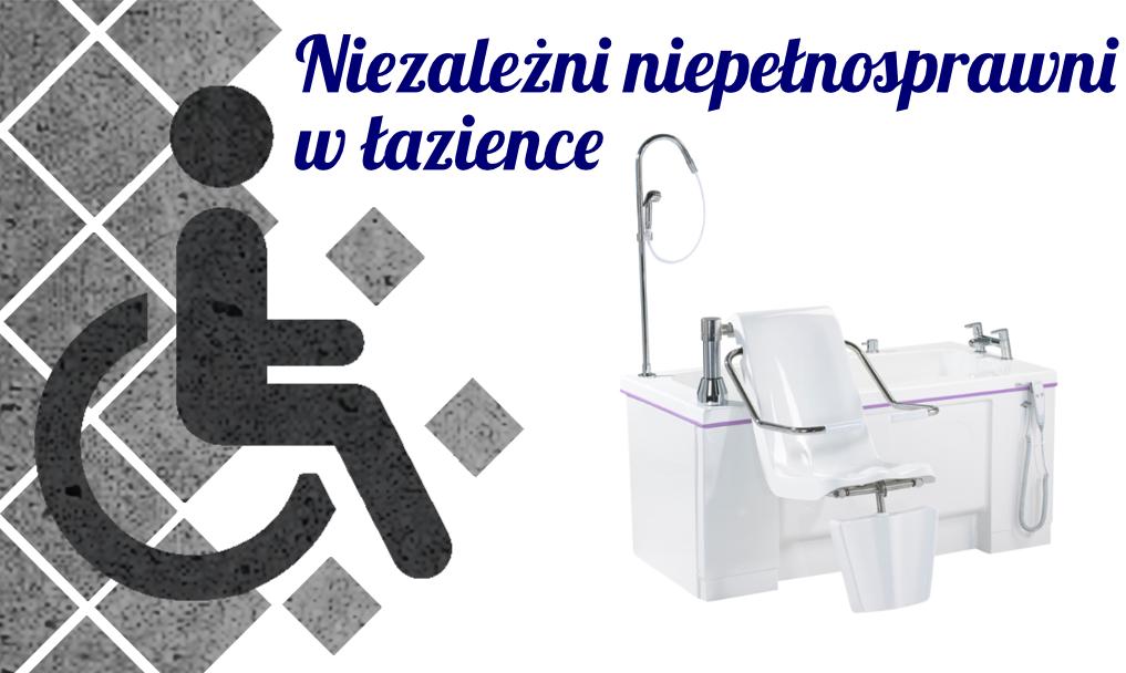 Niezależni niepełnosprawni w łazience – Ergonomiczne rozwiązania sanitarne
