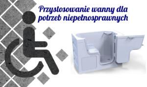 Przystosowanie wanny dla potrzeb niepełnosprawnych