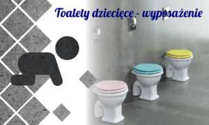 Toalety dziecięce – wyposażenie