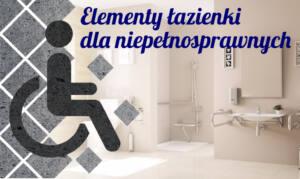Elementy niezbędne w łazience dla niepełnosprawnych
