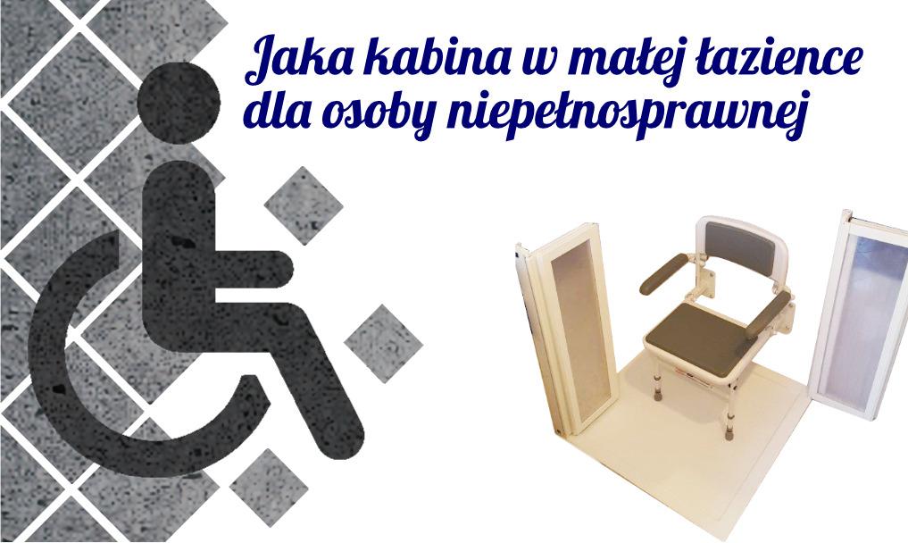 Jaka kabina w małej łazience dla osoby niepełnosprawnej ?